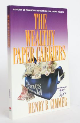 The Wealthy Paper Carriers: A Story of Financial Motivation for Young Adults. Henry B. Cimmer