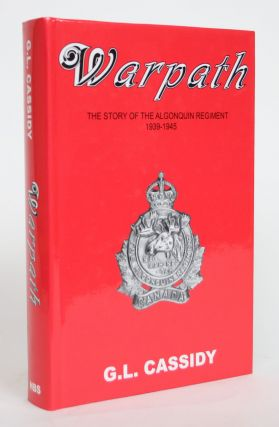 Warpath: The Story of the Algonquin Regiment, 1939-1945. G. L. Cassidy