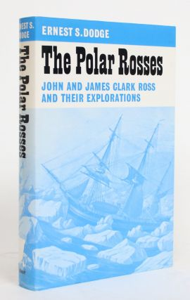 The Polar Rosses: John and James Clark Ross and Their Explorations. Ernest S. Dodge