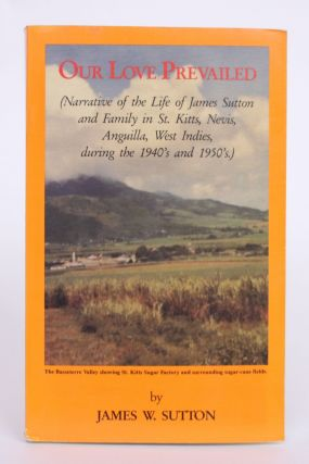 Our Love Prevailed (Narrative of The Life of James Sutton and Family in St. Kitts, Nevis,...