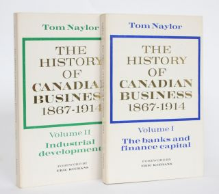 The History of Canadian Business 1867-1914. Volume One: The Banks and Finance Capital and Volume...