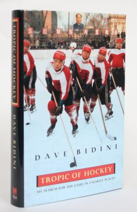Tropic of Hockey: My search for the game in Unlikely Places. Dave Bidini