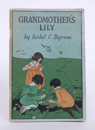 Grandmother's Lily and Other Childrens Hour Stories. Isabel C. Byrum