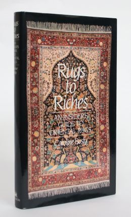 Rugs to Riches: an Insiders Guide to Oriental Rugs. Caroline Bosly