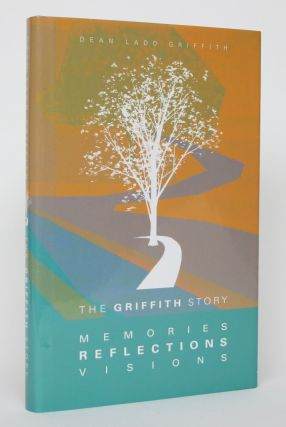 The Griffith Story: Memories, Reflections, Visions. Dean Ladd Griffith