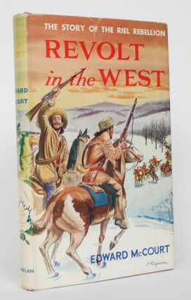Revolt in the West: The Story of the Riel Rebellion. Edward McCourt