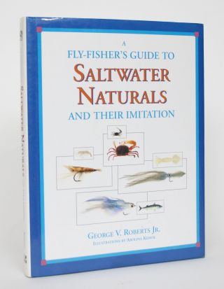 A Fly-Fisher's Guide to Saltwater Naturals and Their Imitation. George V. Roberts Jr