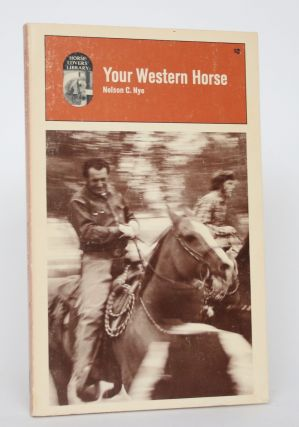 Your Western Horse: His Ways and His Rider. Nelson C. Nye