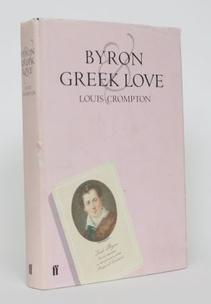 Byron and Greek Love: Homophobia in 19th-Century England. Louis Crompton