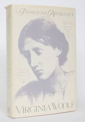 A Passionate Apprentice: The Early Journals, 1897-1909. Virginia Woolf, Mitchell A. Leaska