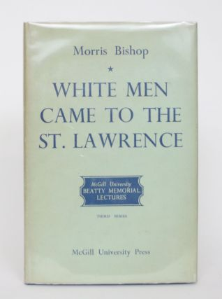 White Men Came to the St. Lawrence: The French and the Land They Found. Morris Bishop