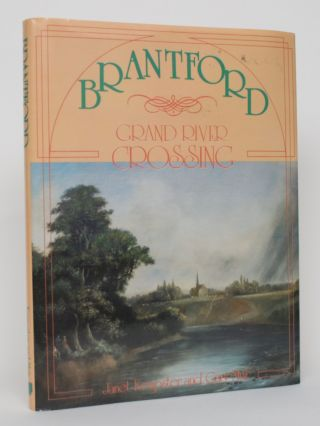 Brantford: Grand River Crossing. Janet Kempster, Gary Muir