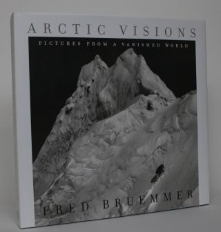 Arctic Visions: Pictures from a Vanished World. Fred Bruemmer