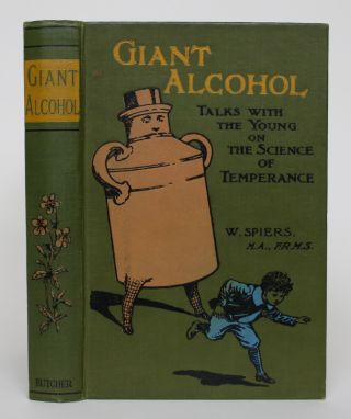 Giant Alcohol; or, Talks With the Young on the Science of Temperance. William Spiers