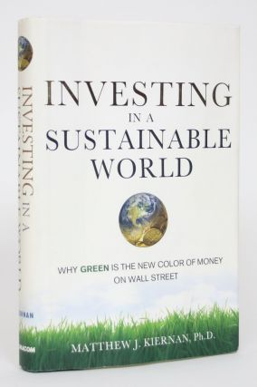 Investing in a Sustainable World: Why Green is the New Color of Money on Wall Street. Matthew J....