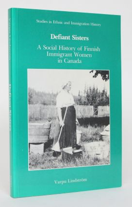 Defiant Sisters: A Social History of Finnish Immigrant Women in Canada. Varpu Lindstrom