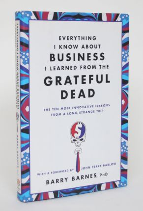Everything I Know About Business I Learned From the Grateful Dead: The Ten Most Innovative...