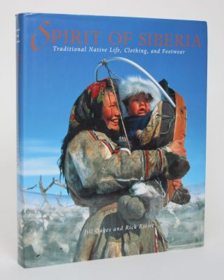 Spirit of Siberia: Traditional Native Life, Clothing, and Footwear. Jill Oakes, Rick Riewe