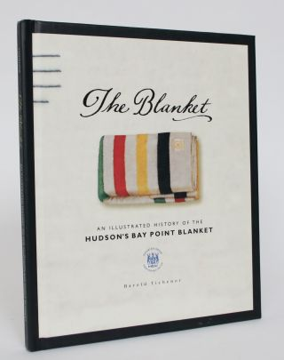 The Blanket: An Illustrated History of the Hudson's Bay Point Blanket. Harold Tichenor