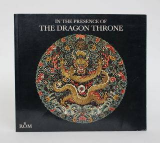 In the Presence of The Dragon Throne: Ch'ing Dynasty Cosume (1644-1911) in the Royal Ontario...