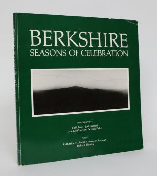 Berkshire: Seasons of Celebration. Katharine Annin, Gerard Chapman, Richard Nunley, Sam Bittman,...