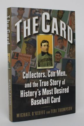 The Card: Collectors, Con Men, and the True Story of History's Most Desired Baseball Card....
