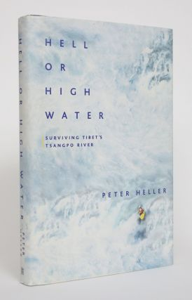 Hell or High Water: Surviving Tibet's Tsangpo River. Peter Heller