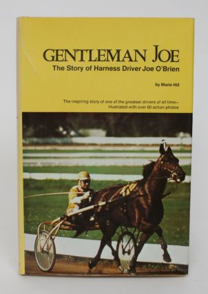 Gentleman Joe: the story of Harness Drive Joe O'brien. Marie Hill