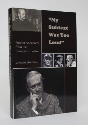 """My Subtext Was Too Loud"" : Further Anecdotes from the Canadian Theatre. Vernon Chapman"
