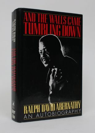 And The Walls Came Tumbling Down: An Autobiography. Ralph David Abernathy