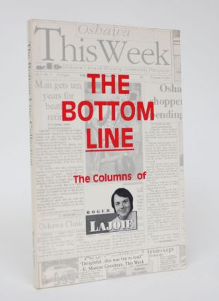 The Bottom Line: The Columns of Roger Lajoie as They Appeared in Oshawa This Week, Jan. 1, 1994...