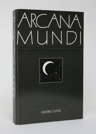 Arcana Mundi: Magic and The Occult in the Greek and Roman Worlds. Georg Luck