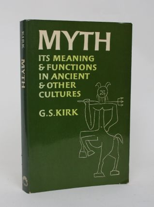 Myth: Its Meaning and Functions in Ancient and Other Cultures. G. S. Kirk