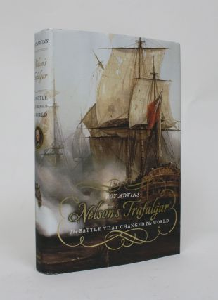 Nelson's Trafalgar: The Battle That Changed the World. Roy Adkins