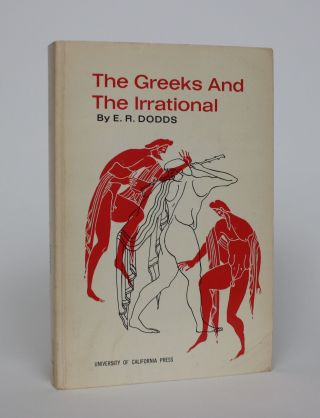 The Greeks and the Irrational. E. R. Dodds