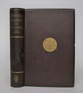 Primitive Manners and Customs. James A. Farrer