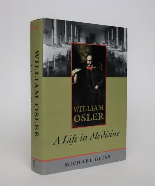 William Osler: A Life in Medicine. Michael Bliss