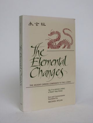 The Elemental Changes: The Ancient Chinese Companion to the I Ching. The T'ai Hsuan Ching of...