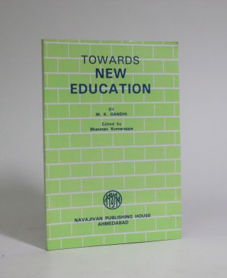 Towards New Education. M. K. Gandhi, Bharatan Kumarappa