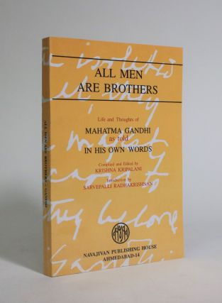 All Men Are Brothers: Life and Thoughts of Mahatma Gandhi as Told in His Own Words. Mahatma...
