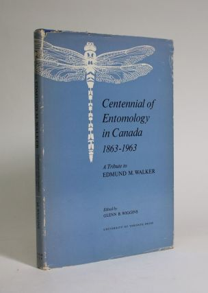 Centennial of Entomology in Canada, 1863-1963: A Tribute to Edmund M. Walker. Glenn B. Wiggins