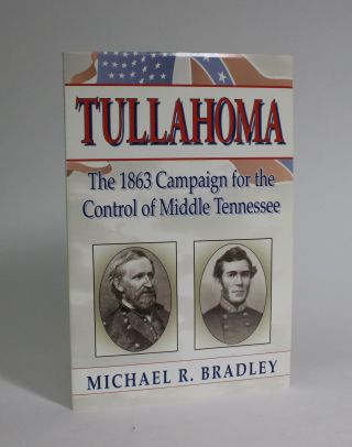 Tullahoma: The 1863 Campaign for The Control Of Middle Tennessee. Michael R. Bradley