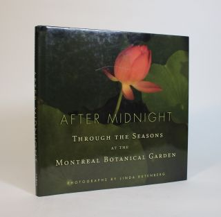 After Midnight: Through the Seasons at the Montreal Botanical Garden. Linda Rutenberg, Roger...