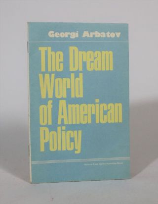 The Dream World Of American Policy