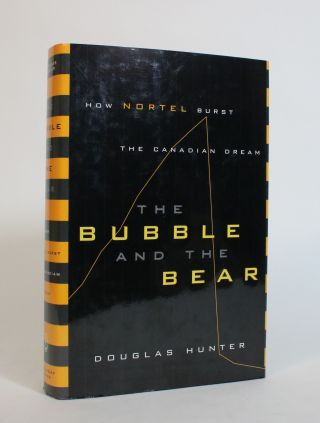 The Bubble and The Bear: How Nortel Burst The Canadian Dream. Douglas Hunter