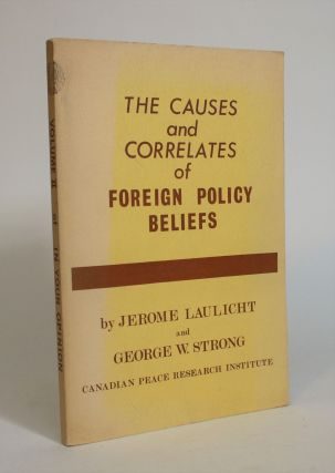 The Causes and Correlates of Foreign Policy Beliefs. Jerome Laulicht, George W. Strong