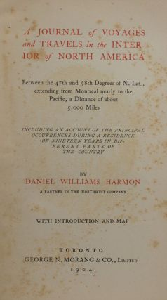 A Journal of Voyages and Travels in The Interior of North America, Between the 47th and 58th Degrees of N. Lt., extending from Montreal nearly to The Pacific, a Distance of About 5,000 Miles...
