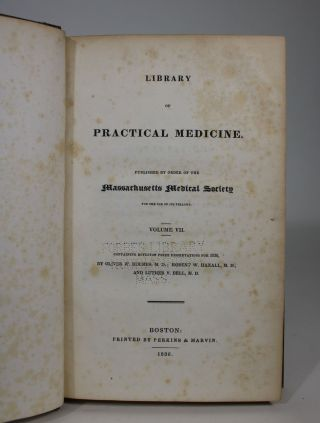 Library of Practical Medicine. Published By order of the Massachusetts Medical Society for The Use of Its Fellows. Volume VII. Containing Boylston Prize Dissertations for 1836